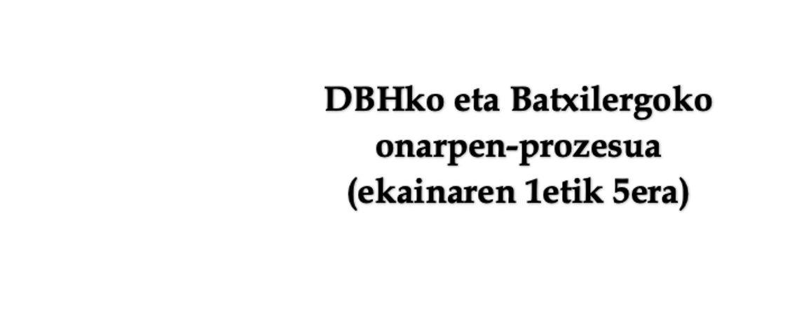 DBHko eta Batxilergoko onarpen-prozesua (ekainaren 1etik 5era)